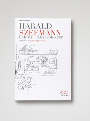 Harald Szeemann. L´arte di creare mostre